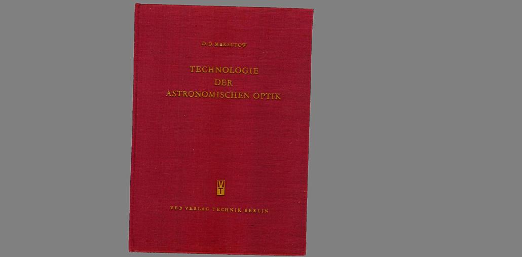 Das bekannteste Buch von Dmitri Maksutow, die 'Technologie der astronomischen Optik'